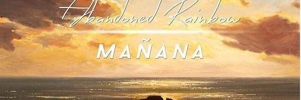 Abandoned Rainbow – Mañana