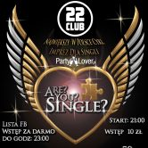 ARE YOU SINGLE?  SINGLE PARTY W POZNANIU! ZAPRASZA – CLUB 22