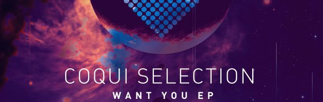 Coqui Selection – Want You EP