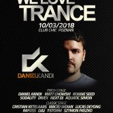 WE LOVE TRANCE CLUB EDITION 028 WITH DANIEL KANDI 10.03.2018 Club Chic Poznań