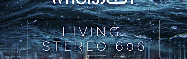 WHOISJODY – Living Stereo 606